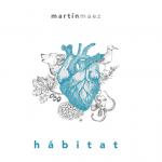 HABITAT, el último trabajo de Martín Maez